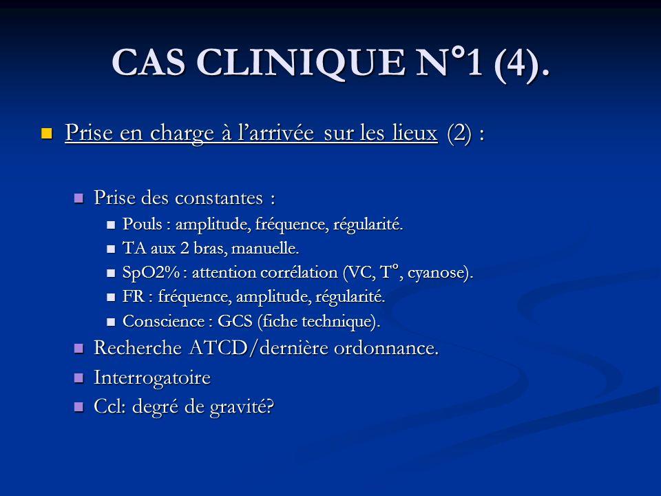 CAS CLINIQUE N°1 (4). Prise en charge à l'arrivée sur les lieux (2) :