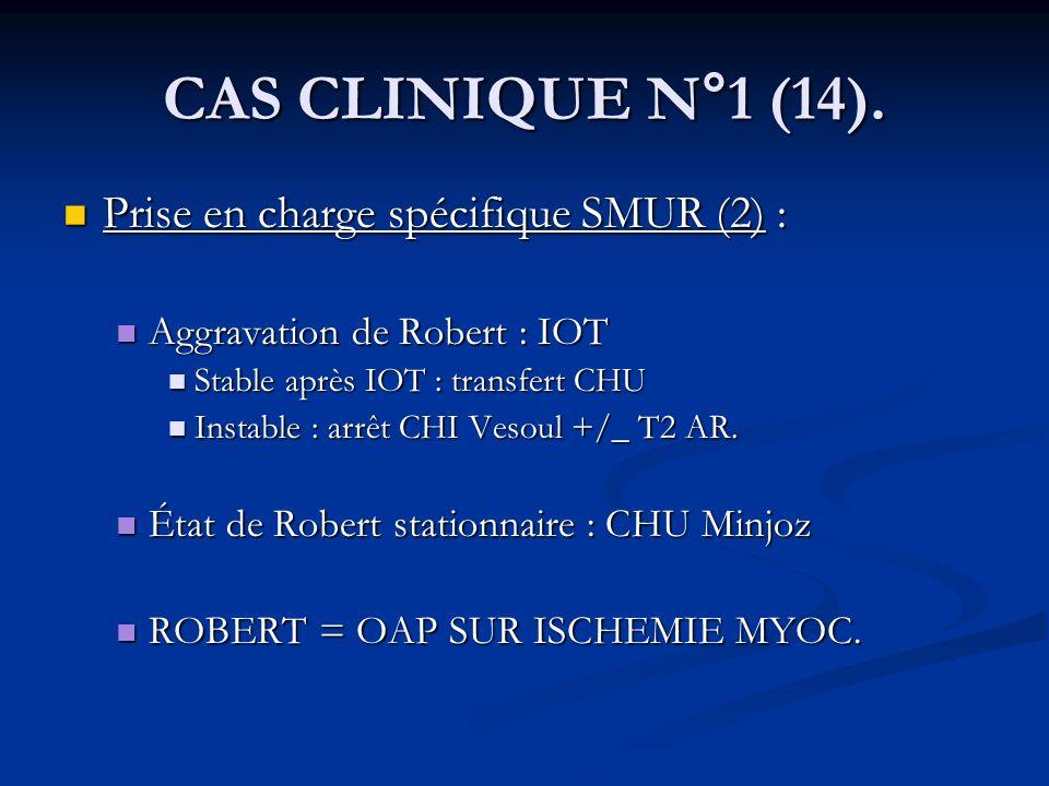 CAS CLINIQUE N°1 (14). Prise en charge spécifique SMUR (2) :