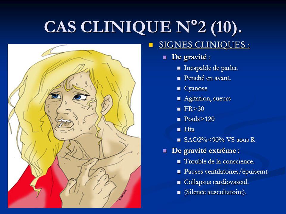 CAS CLINIQUE N°2 (10). SIGNES CLINIQUES : De gravité :
