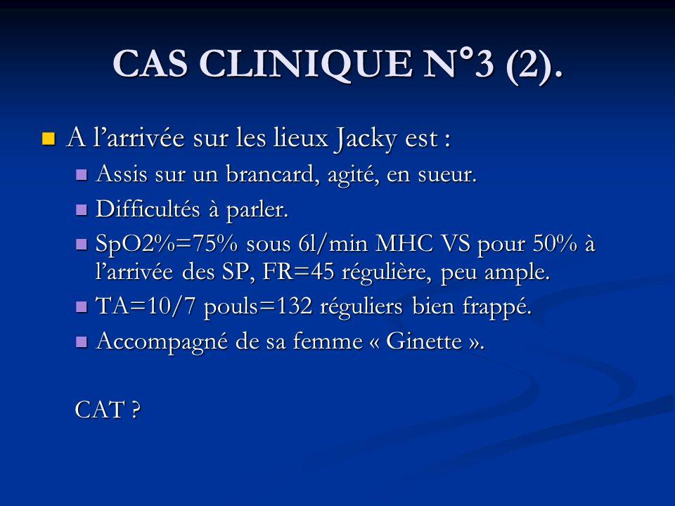 CAS CLINIQUE N°3 (2). A l'arrivée sur les lieux Jacky est :