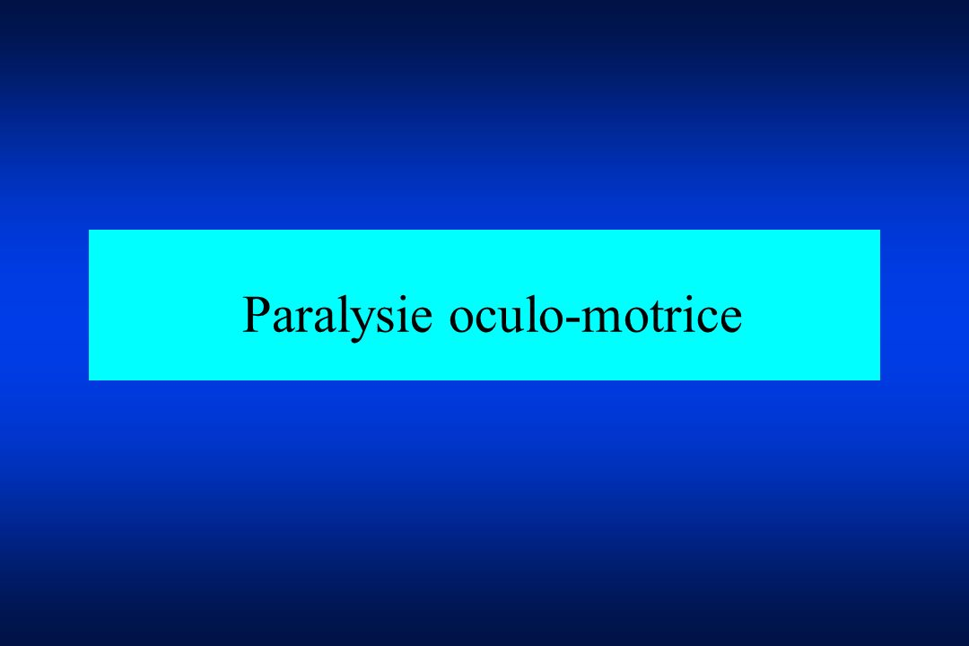 Paralysie oculo-motrice