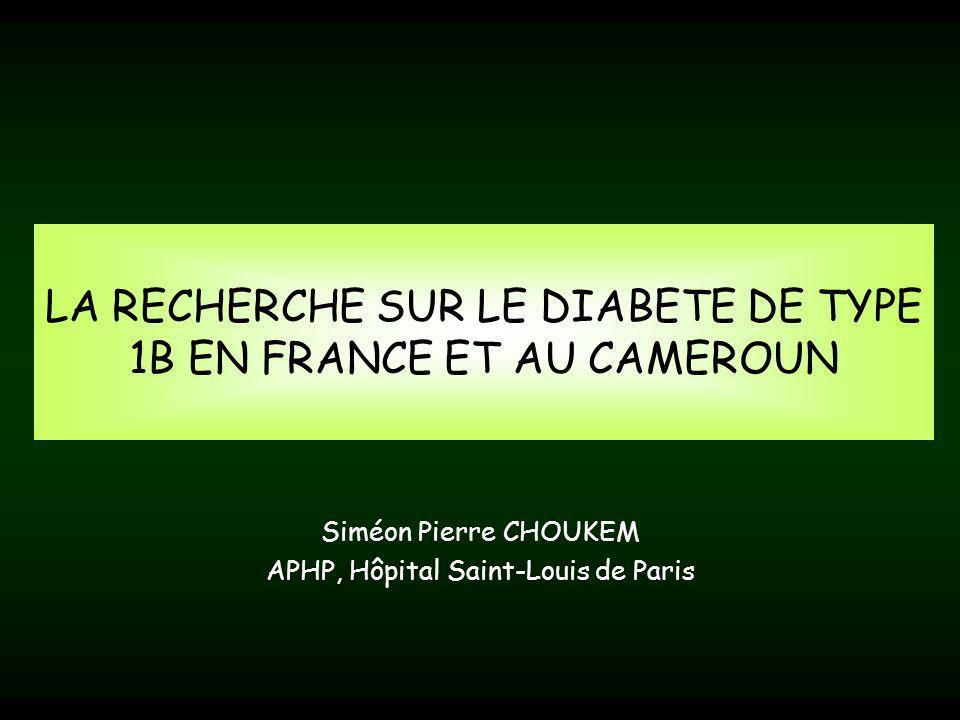 LA RECHERCHE SUR LE DIABETE DE TYPE 1B EN FRANCE ET AU CAMEROUN