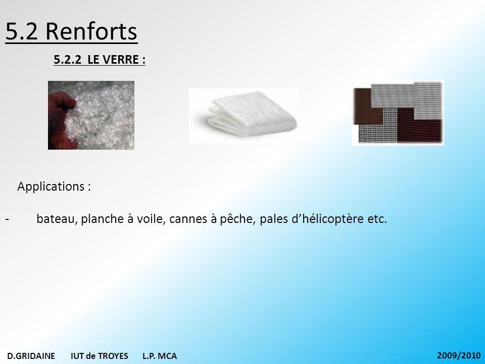 5.2 Renforts 5.2.2 LE VERRE : Applications :