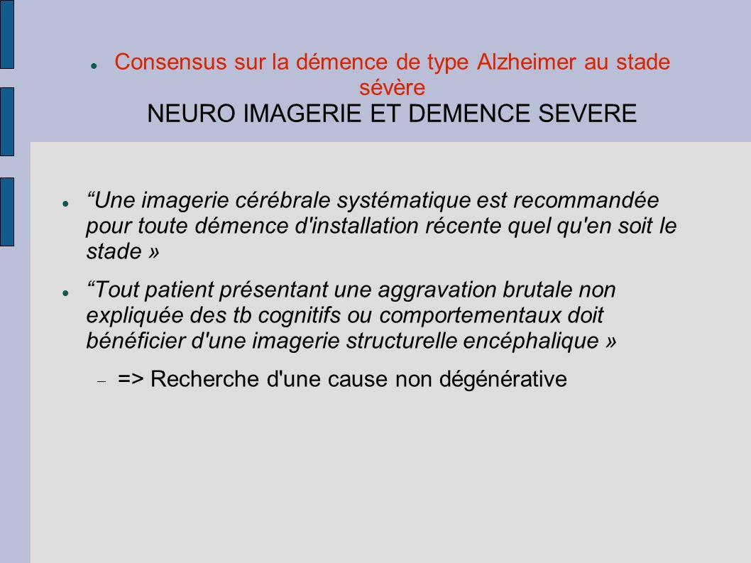 Consensus sur la démence de type Alzheimer au stade sévère NEURO IMAGERIE ET DEMENCE SEVERE