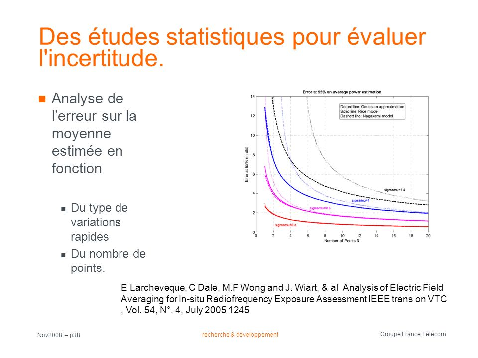 Des études statistiques pour évaluer l incertitude.