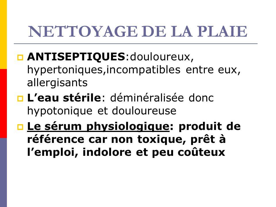 NETTOYAGE DE LA PLAIE ANTISEPTIQUES:douloureux, hypertoniques,incompatibles entre eux, allergisants.
