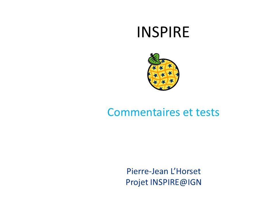 INSPIRE Commentaires et tests Pierre-Jean L'Horset Projet INSPIRE@IGN