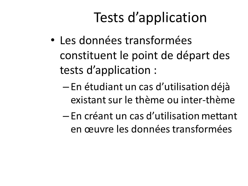 Tests d'application Les données transformées constituent le point de départ des tests d'application :