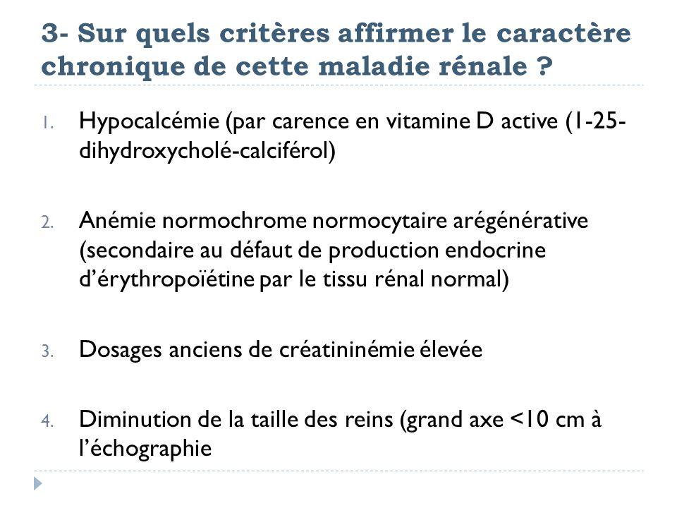 3- Sur quels critères affirmer le caractère chronique de cette maladie rénale
