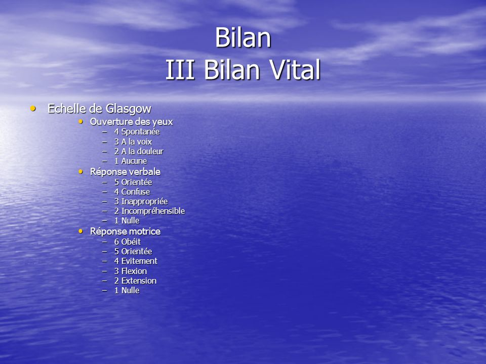 Bilan III Bilan Vital Echelle de Glasgow Ouverture des yeux