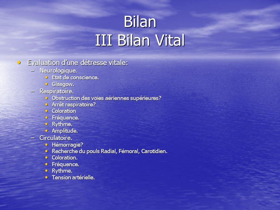 Bilan III Bilan Vital Evaluation d'une détresse vitale: Neurologique.