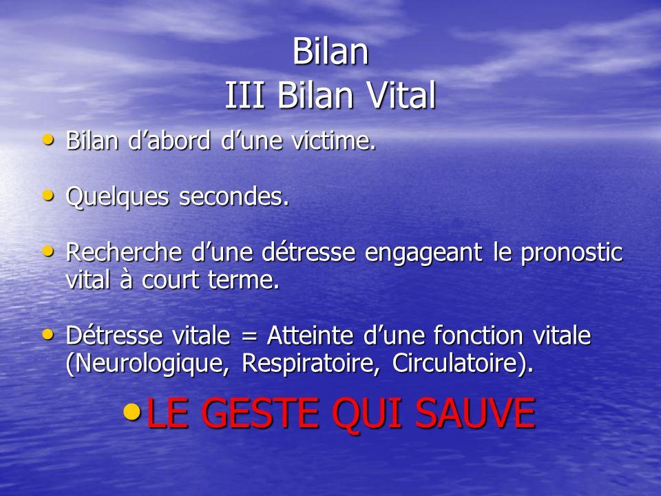 LE GESTE QUI SAUVE Bilan III Bilan Vital Bilan d'abord d'une victime.