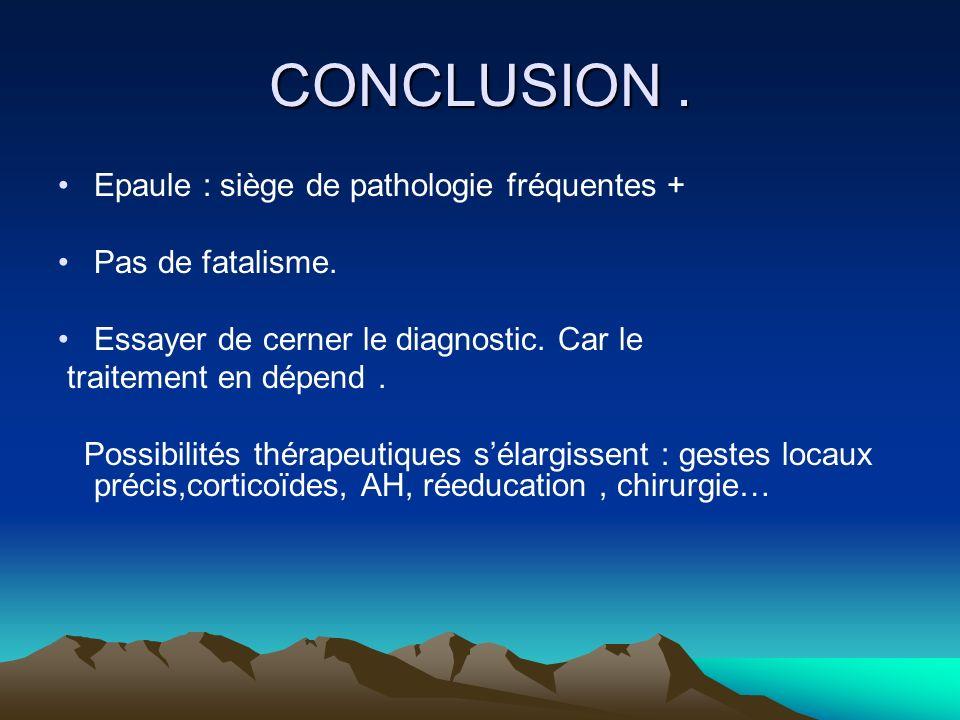 CONCLUSION . Epaule : siège de pathologie fréquentes +