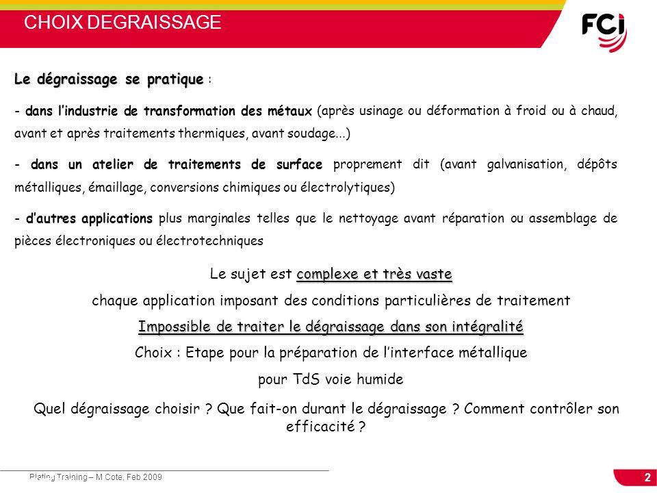 CHOIX DEGRAISSAGE Le dégraissage se pratique :