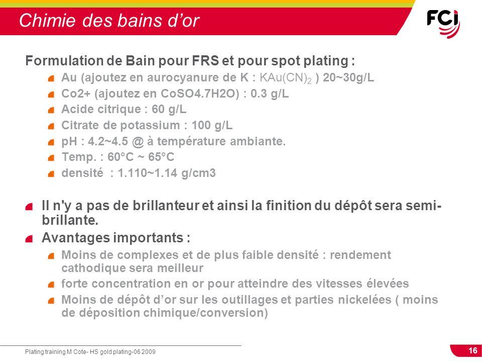 Chimie des bains d'or Formulation de Bain pour FRS et pour spot plating : Au (ajoutez en aurocyanure de K : KAu(CN)2 ) 20~30g/L.
