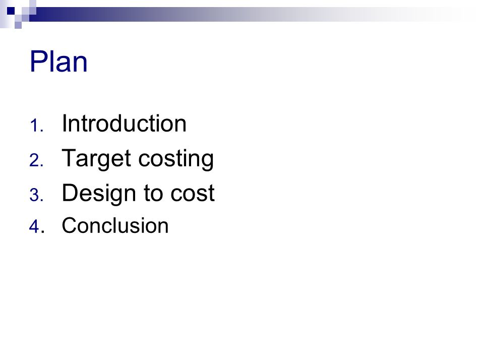 Plan Introduction Target costing Design to cost 4. Conclusion