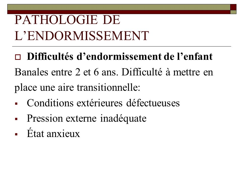 PATHOLOGIE DE L'ENDORMISSEMENT