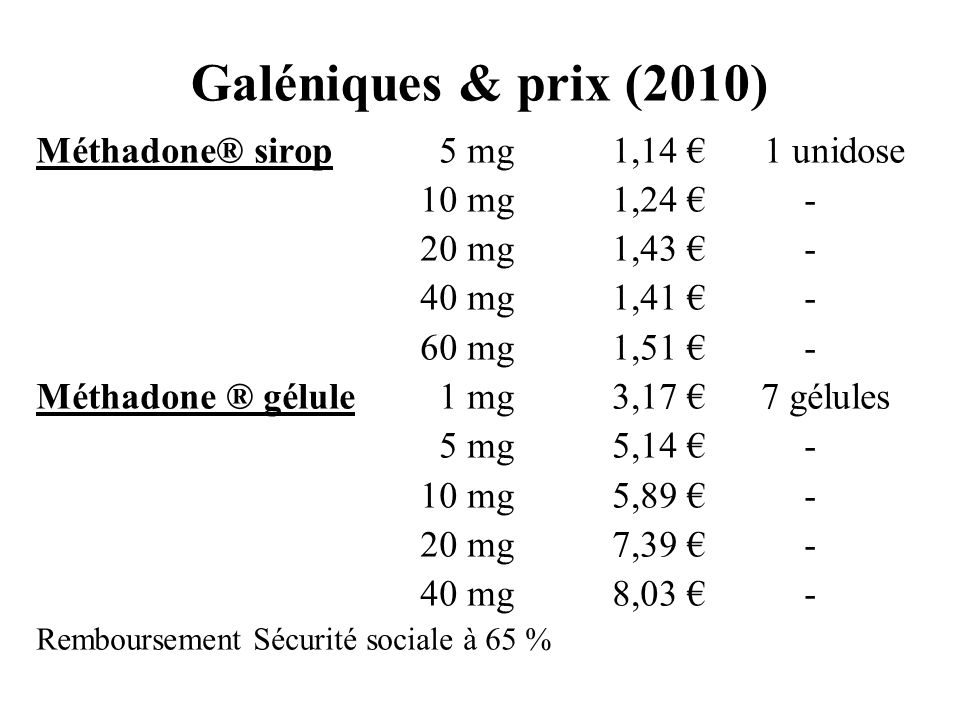 Galéniques & prix (2010) Méthadone® sirop 5 mg 1,14 € 1 unidose