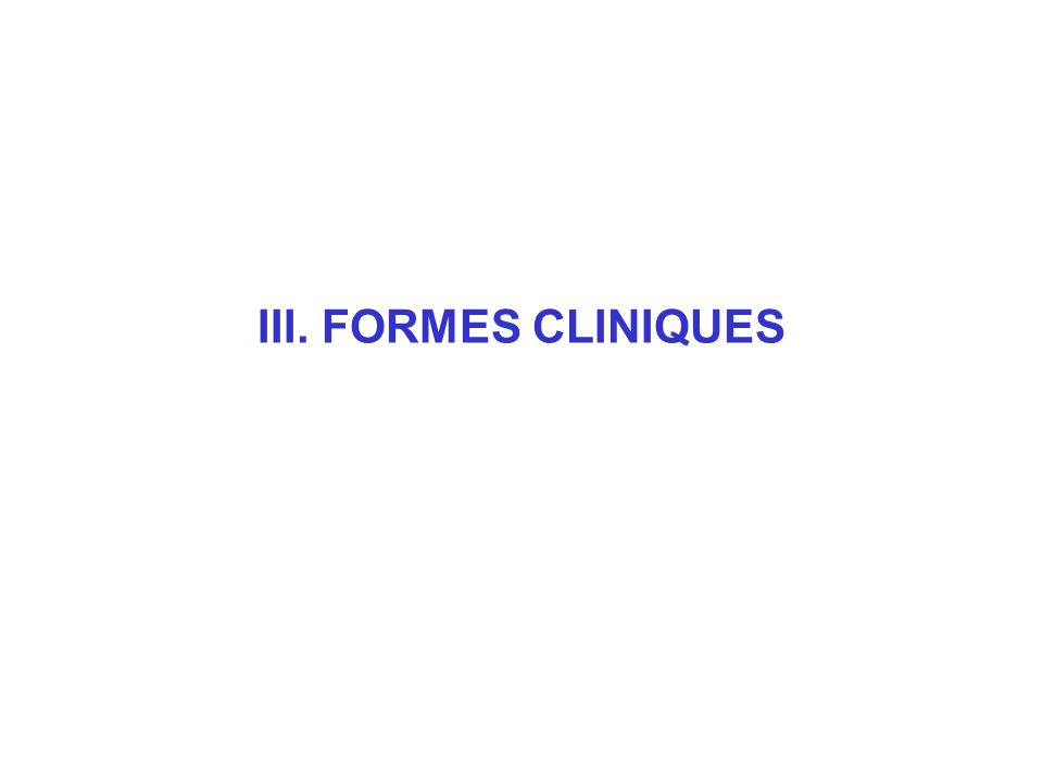 III. FORMES CLINIQUES