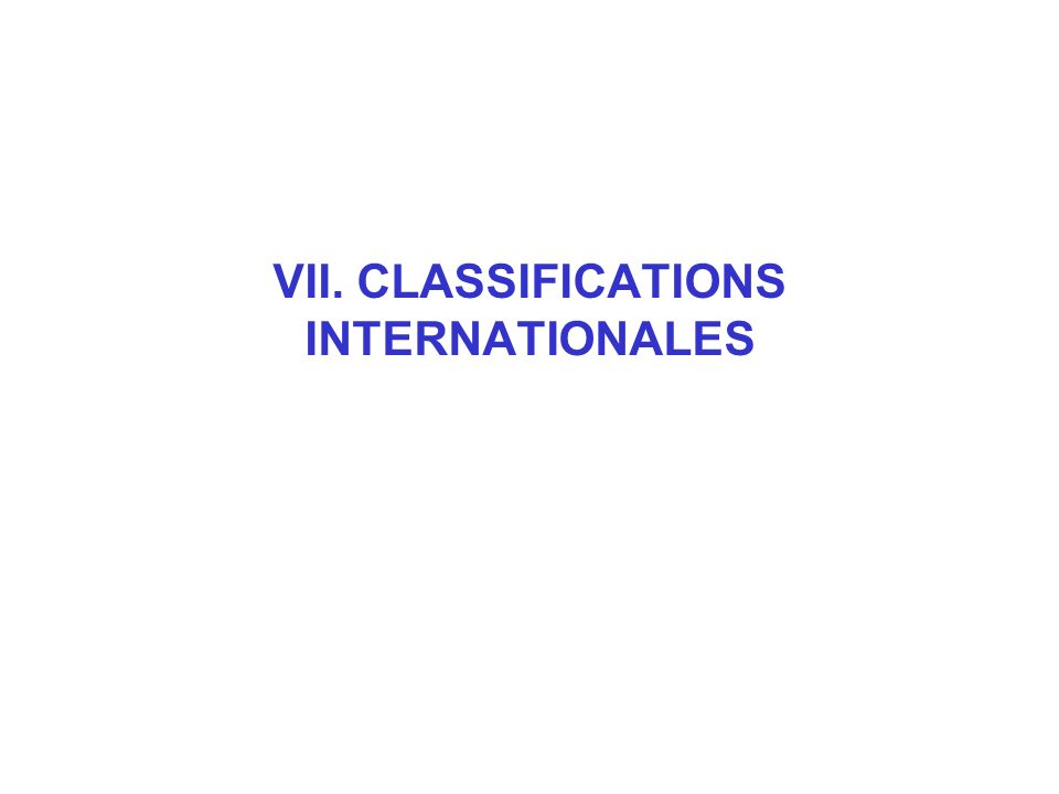 VII. CLASSIFICATIONS INTERNATIONALES