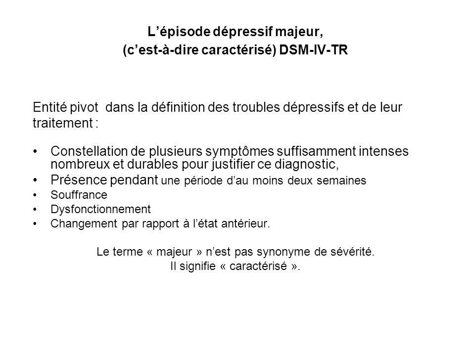 L'épisode dépressif majeur, (c'est-à-dire caractérisé) DSM-IV-TR