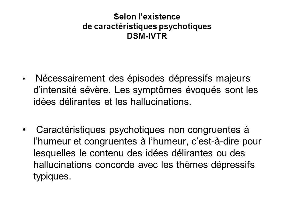 Selon l'existence de caractéristiques psychotiques DSM-IVTR
