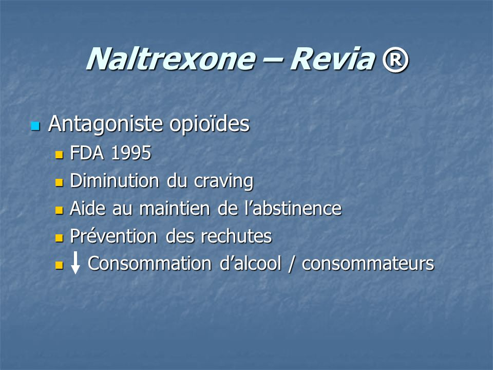 Naltrexone – Revia ® Antagoniste opioïdes FDA 1995