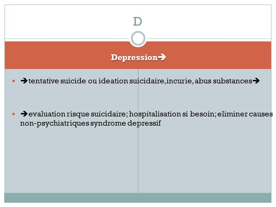 D Depression tentative suicide ou ideation suicidaire,incurie, abus substances
