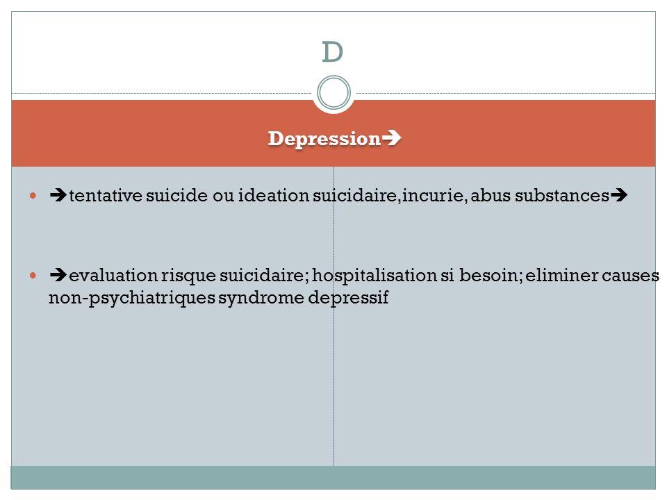 D Depression tentative suicide ou ideation suicidaire,incurie, abus substances