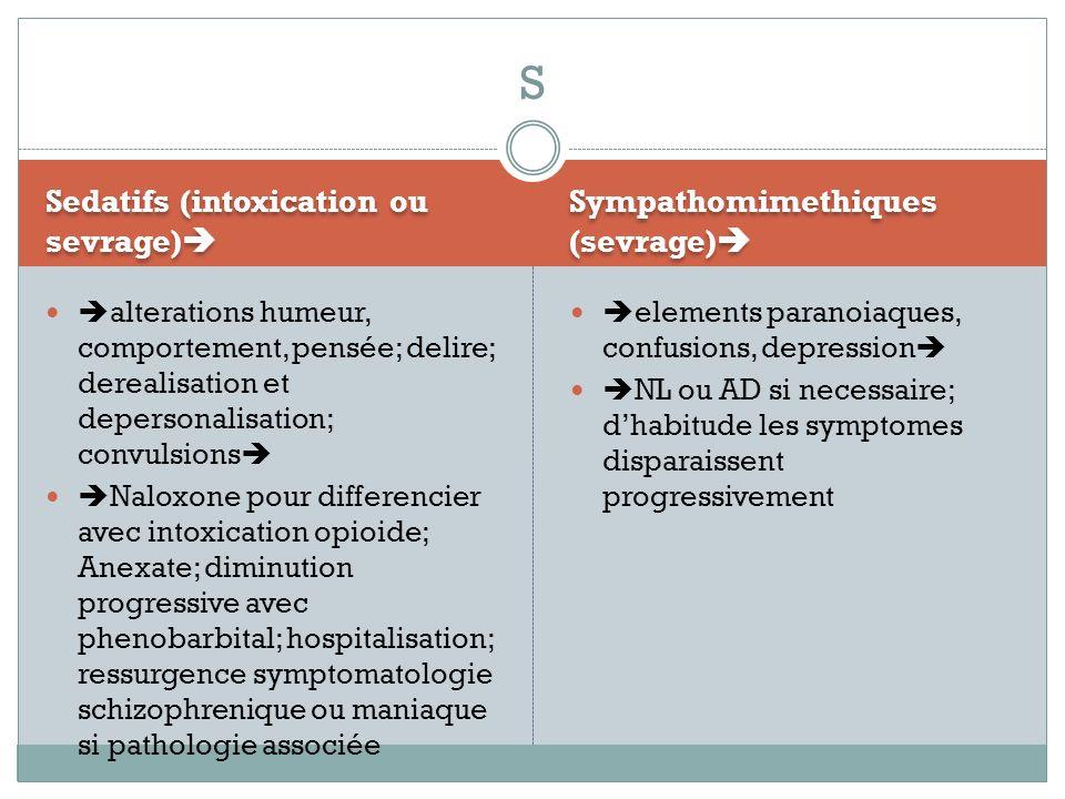 S Sedatifs (intoxication ou sevrage) Sympathomimethiques (sevrage)