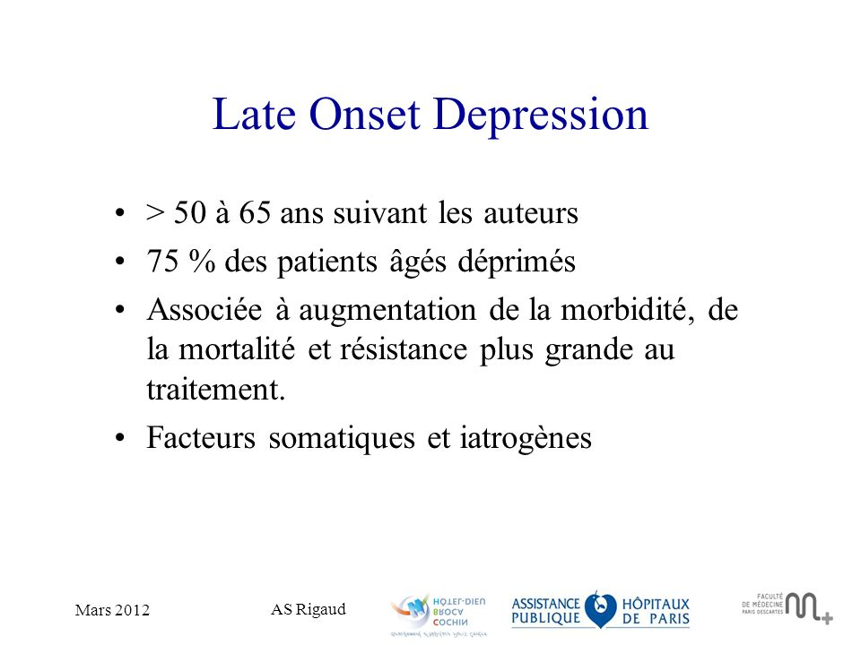 Late Onset Depression > 50 à 65 ans suivant les auteurs