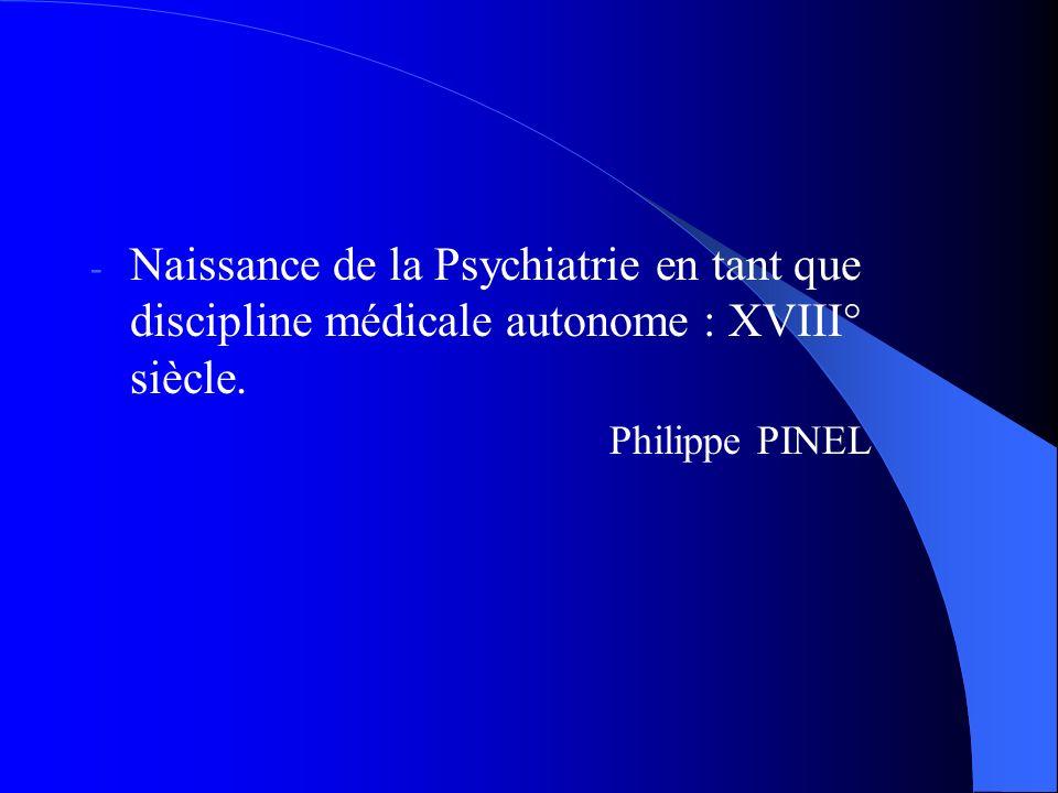 Naissance de la Psychiatrie en tant que discipline médicale autonome : XVIII° siècle.