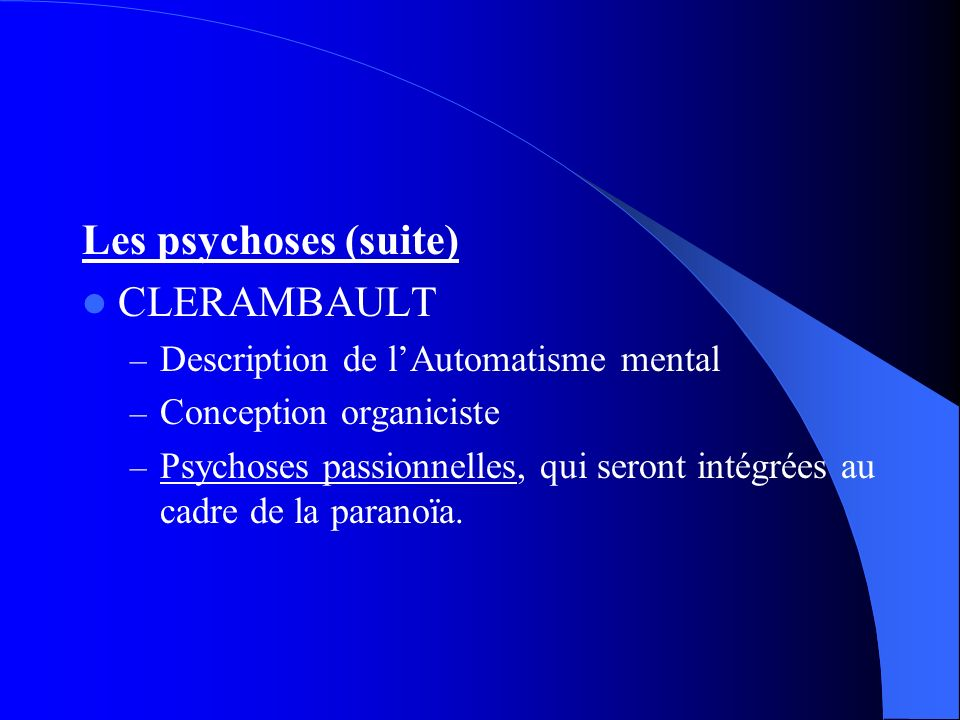 Les psychoses (suite) CLERAMBAULT Description de l'Automatisme mental
