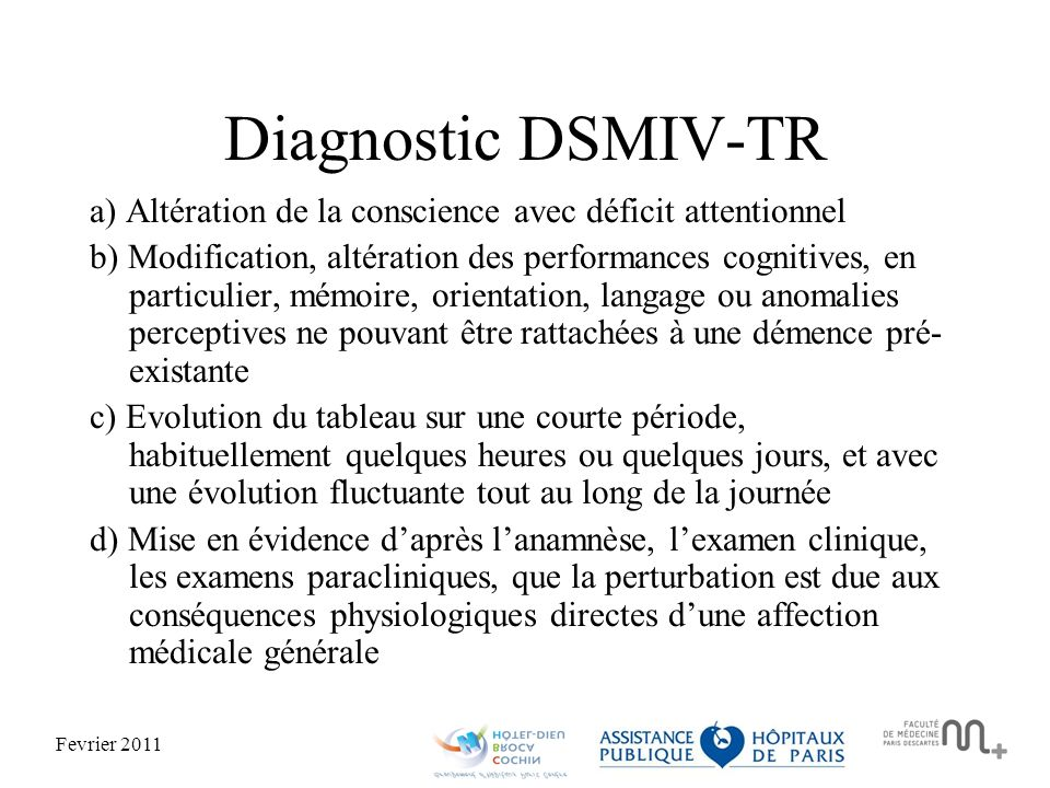 Diagnostic DSMIV-TR a) Altération de la conscience avec déficit attentionnel.