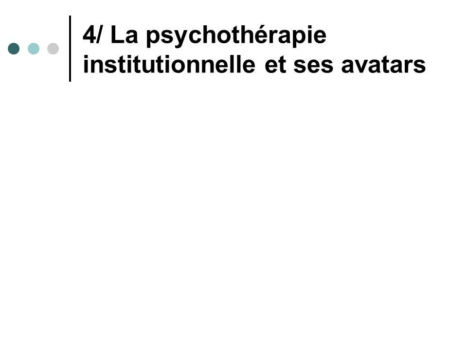 4/ La psychothérapie institutionnelle et ses avatars