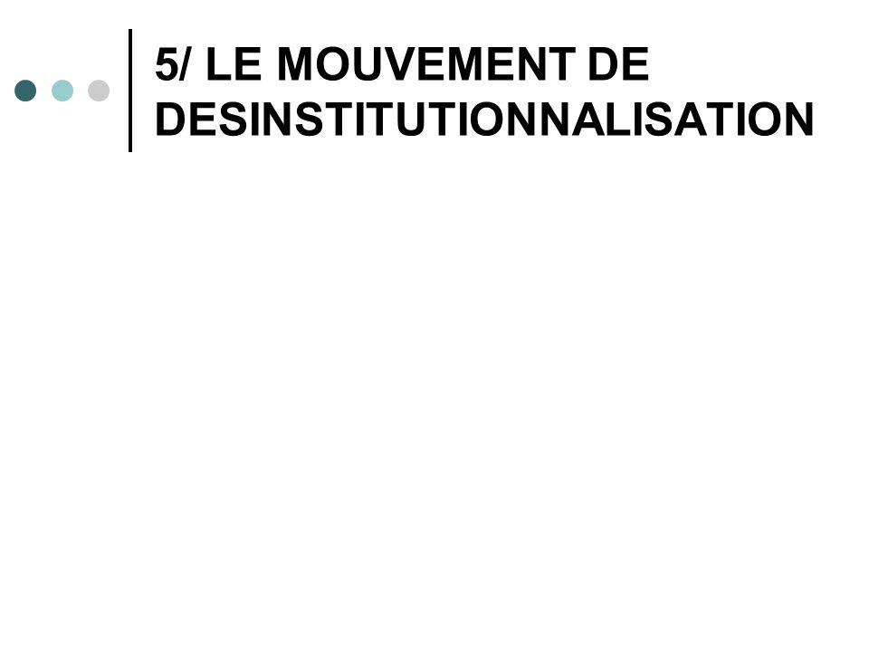 5/ LE MOUVEMENT DE DESINSTITUTIONNALISATION