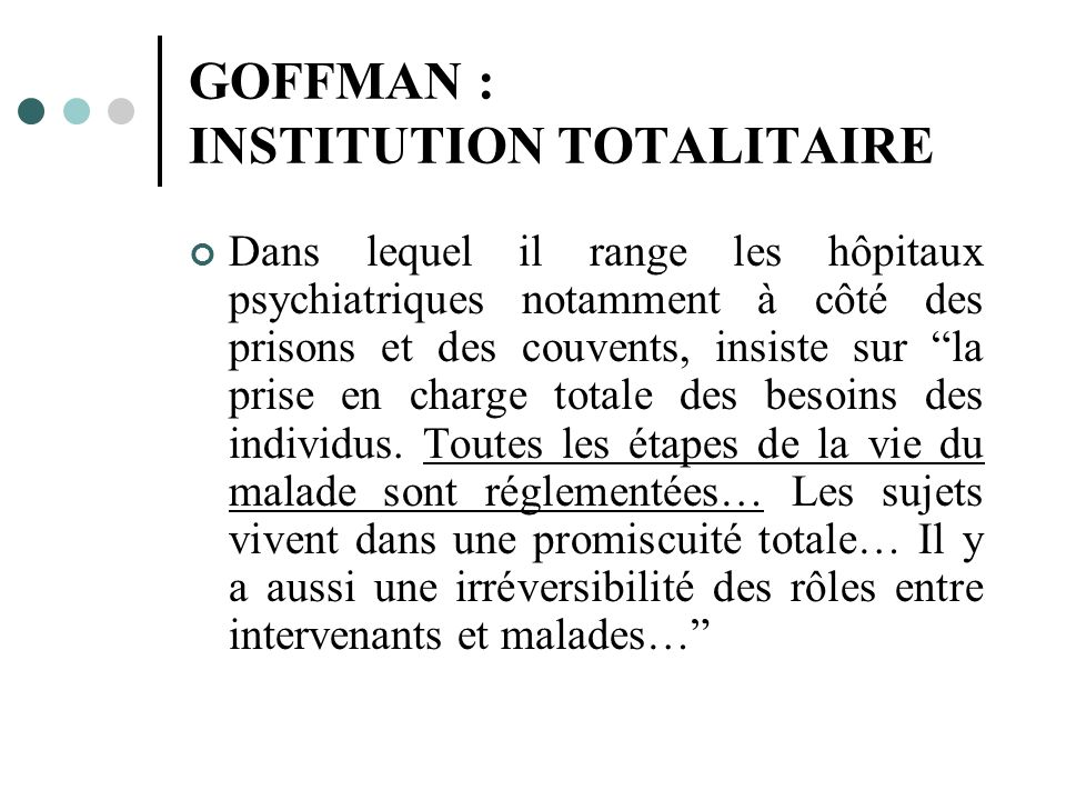 GOFFMAN : INSTITUTION TOTALITAIRE