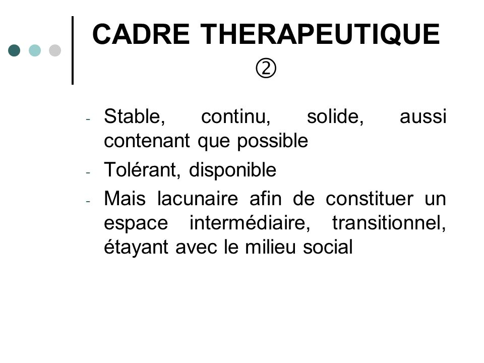 CADRE THERAPEUTIQUE  Stable, continu, solide, aussi contenant que possible. Tolérant, disponible.