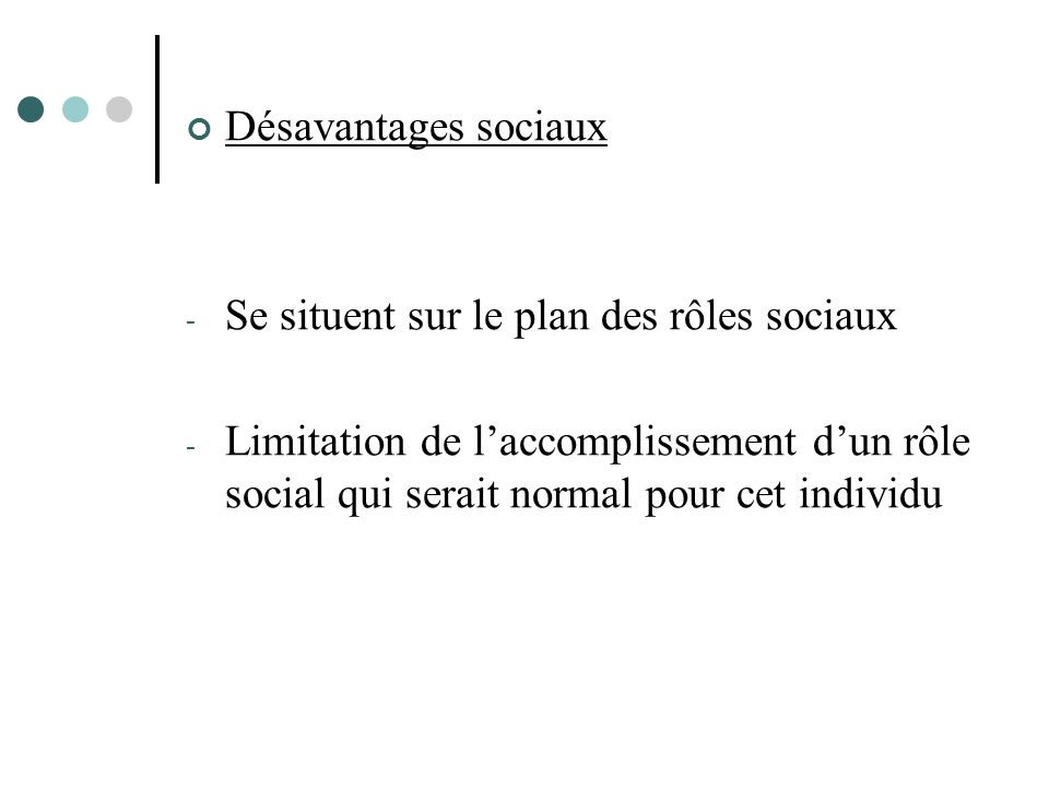 Désavantages sociaux Se situent sur le plan des rôles sociaux.