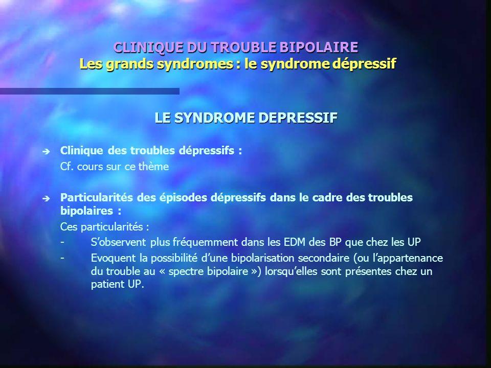 CLINIQUE DU TROUBLE BIPOLAIRE Les grands syndromes : le syndrome dépressif
