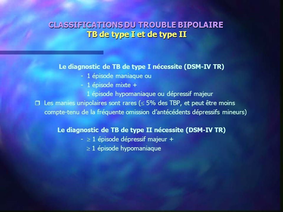 CLASSIFICATIONS DU TROUBLE BIPOLAIRE TB de type I et de type II