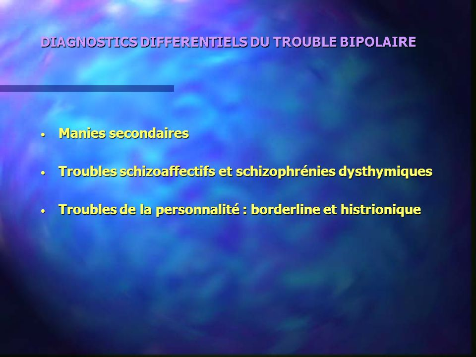 DIAGNOSTICS DIFFERENTIELS DU TROUBLE BIPOLAIRE