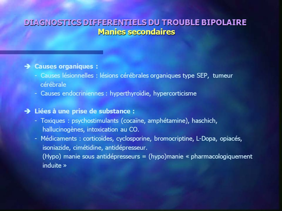 DIAGNOSTICS DIFFERENTIELS DU TROUBLE BIPOLAIRE Manies secondaires