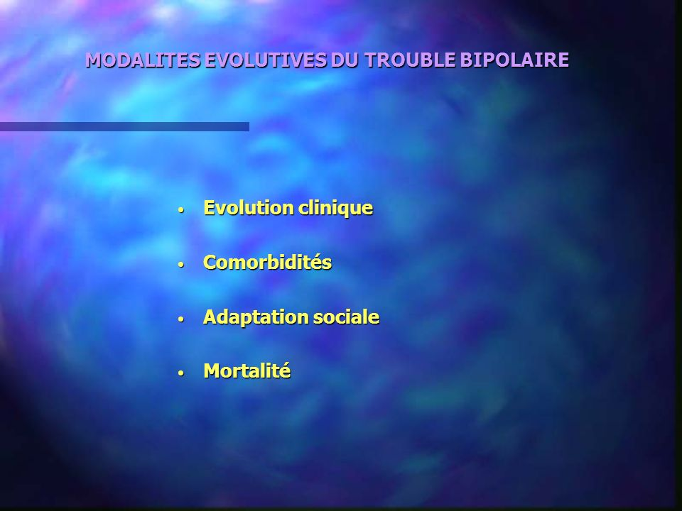 MODALITES EVOLUTIVES DU TROUBLE BIPOLAIRE