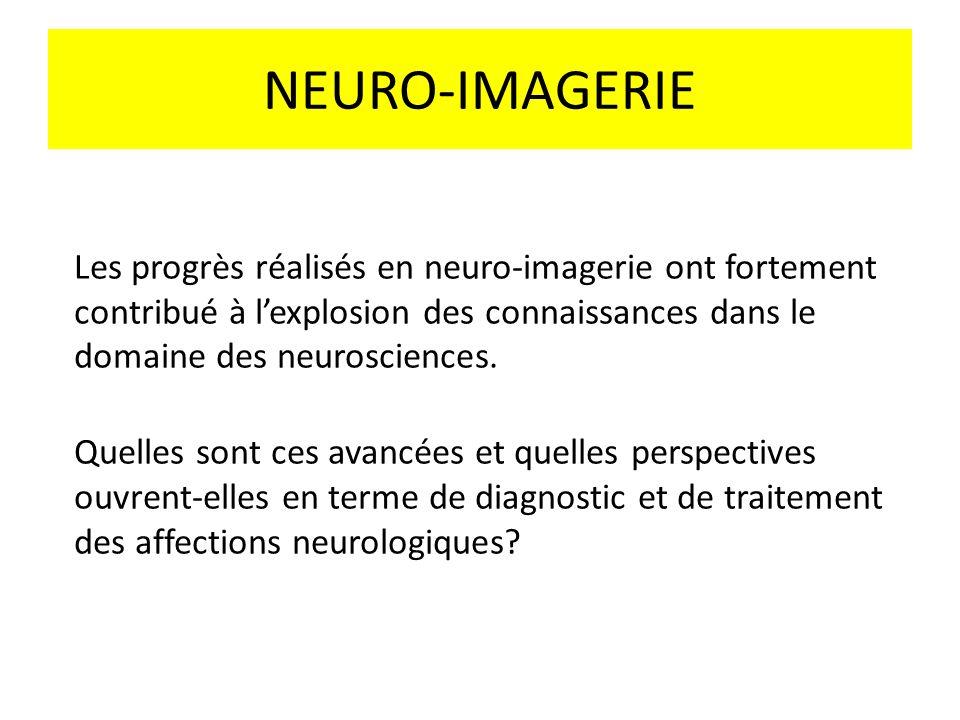 NEURO-IMAGERIE Les progrès réalisés en neuro-imagerie ont fortement contribué à l'explosion des connaissances dans le domaine des neurosciences.