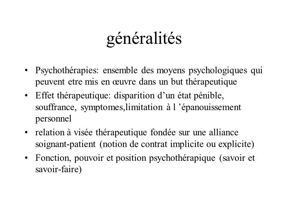 généralités Psychothérapies: ensemble des moyens psychologiques qui peuvent etre mis en œuvre dans un but thérapeutique.