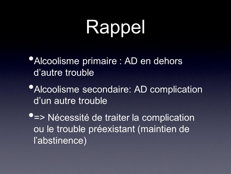 Rappel Alcoolisme primaire : AD en dehors d'autre trouble