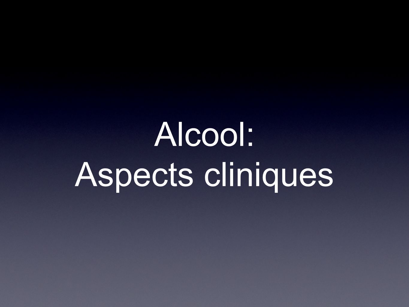 Alcool: Aspects cliniques