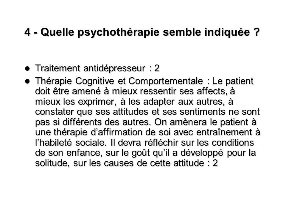4 - Quelle psychothérapie semble indiquée