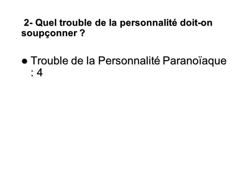 2- Quel trouble de la personnalité doit-on soupçonner
